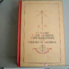 Libros de segunda mano: LIBRO EL CLERO Y LOS CATÓLICOS VASCO- SEPARATISTAS Y EL MOVIMIENTO NACIONAL.1940. Lote 16975986