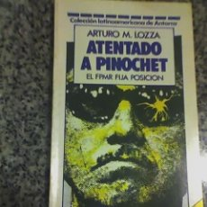 Libros de segunda mano: ATENTADO A PINOCHET (EL FPMR FIJA POSICION), POR ARTURO LOZZA - ANTARCA - ARGENTINA - 1987. Lote 18534409