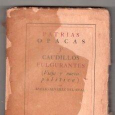 Libros de segunda mano: PATRIAS OPACAS Y CAUDILLOS FULGURANTES POR EVELIO ALVAREZ DEL REAL. LA VERONICA. HABANA 1942. Lote 19936295