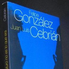 Libros de segunda mano - El futuro no es lo que era. Una conversación de Juan Luis Cebrián y Felipe González. - 17721211
