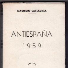 Libros de segunda mano: ANTI - ESPAÑA 1959 POR MAURICIO CARLAVILLA. EDITORIAL NOS. MADRID 1959. Lote 19645620