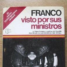 Libros de segunda mano: FRANCO VISTO POR SUS MINISTROS. COORDINACIÓN, RECOPILACIÓN Y PRÓLOGO DE... BAYOD (ANGEL). Lote 18288318