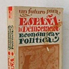 Libros de segunda mano: UN FUTURO PARA ESPAÑA: LA DEMOCRACIA ECONOMICA Y POLITICA. Lote 20897973