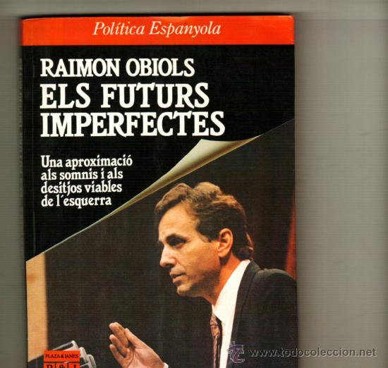 UXL RAIMON OBIOLS ELS FUTURS IMPERFECTES POLITICA ESPANYOLA ESQUERRA SOCIALISME PSC OLOF PALME UX (Libros de Segunda Mano - Pensamiento - Política)