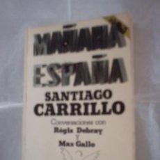 Libros de segunda mano: MAÑANA ESPAÑA.CONVERSACIONES CON SANTIAGO CARRILLO DE REGIS DEBRAY Y MAX GALLO (AKAL). Lote 24729539