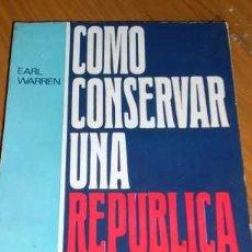 Libros de segunda mano: COMO CONSERVAR UNA REPUBLICA, POR ERAL WARREN - EDITORIAL AMERICANA - ARGENTINA - 1973 . Lote 23008399