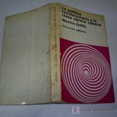 Libros de segunda mano: LA POLÍTICA REVOLUCIONARIA Y LA CLASE OBRERA CUBANA MAURICE ZEITLIN AMORRORTU 1973 RM46128. Lote 21019699