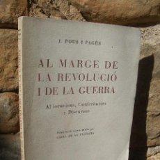Libros de segunda mano: J.POUS I PAGÈS: AL MARGE DE LA REVOLUCIÓ I DE LA GUERRA, ED.LLIBRERIA CATALÒNIA 1937. Lote 21229950