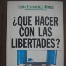 Libros de segunda mano: ¿QUÉ HACER CON LAS LIBERTADES?. 1977 AVANCE. Lote 133822282