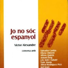 Libros de segunda mano: VÍCTOR ALEXANDRE - JO NO SOC ESPANYOL - (CATALANISME). Lote 26053472