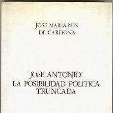 Libros de segunda mano: JOSÉ ANTONIO: LA POSIBILIDAD POLÍTICA TRUNCADA. JOSÉ MARÍA NIN DE CARDONA . Lote 24506714