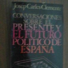 Livres d'occasion: CONVERSACIONES SOBRE EL PRESENTE Y EL FUTURO POLÍTICO DE ESPAÑA. CLEMENTE, JOSE CARLES. 1972. Lote 23525862