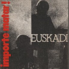 Libros de segunda mano: EUSKADI: ¡NO OS IMPORTE MATAR!. 1978. ETA. PAÍS VASCO. EUSKADI.. Lote 143024382