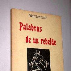 Libros de segunda mano: PALABRAS DE UN REBELDE. PEDRO KROPOTKINE (KROPOTKIN). OLAÑETA EDITORES 1977. ANARQUISMO.. Lote 24154421