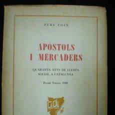 Libros de segunda mano: LIBRO. APÒSTOLS I MERCADERS. 40 ANYS DE LLUITA SOCIAL A CATALUNYA. EXILIO. PERE FOIX. MEXICO. 1957.. Lote 24273504