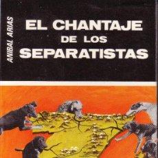 Libros de segunda mano: EL CHANTAJE DE LOS SEPARATISTAS. ANIBAL ARIAS. Lote 24473616
