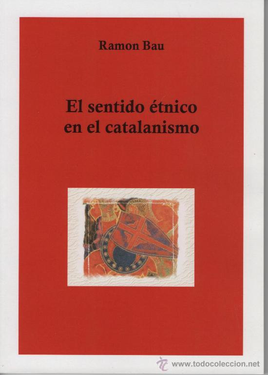 EL SENTIDO ÉTNICO EN EL CATALANISMO, DE RAMÓN BAU. ED. TIERRA Y PUEBLO. CATALANISMO. FASCISMO RACISM (Libros de Segunda Mano - Pensamiento - Política)