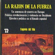 Libros de segunda mano: LA RAZÓN DE LA FUERZA. EUGENIO DEL RIO. EDITORIAL REVOLUCIÓN. 1982. Lote 34409898