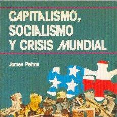 Libros de segunda mano: CAPITALISMO, SOCIALISMO Y CRISIS MUNDIAL. JAMES PETRAS. EDITORIAL REVOLUCIÓN. 1984. Lote 34410225