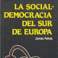Libros de segunda mano: LA SOCIALDEMOCRACIA DEL SUR DE EUROPA. JAMES PETRAS. EDITORIAL REVOLUCIÓN. 1984. Lote 34409964