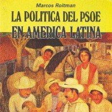 Libros de segunda mano: LA POLÍTICA DEL PSOE EN AMÉRICA LATINA. MARCOS ROITMAN. EDITORIAL REVOLUCION. 1985. Lote 227880960