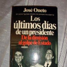 Libros de segunda mano: LOS ÚLTIMOS DÍAS DE UN PRESIDENTE JOSÉ ONETO 1981. Lote 26624067