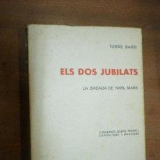 Libros de segunda mano: TOMÁS BARRI ELS DOS JUBILATS (LA BADADA DE KARL MARX) BARCELONA 1968 CONVERSES SOBRE MARXISME. Lote 25550228