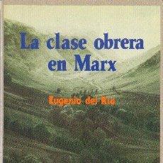 Libros de segunda mano: LA CLASE OBRERA EN MARX EUGENIO DEL RIO EDITORIAL REVOLUCIÓN 1986. Lote 34409562