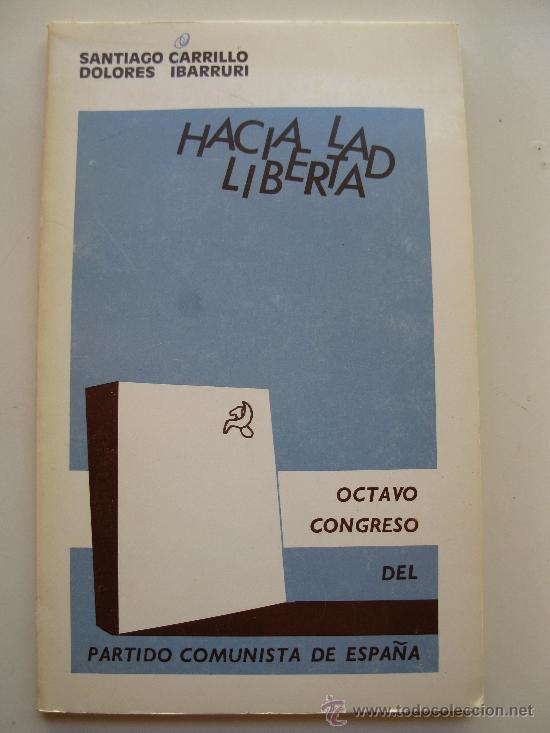 Libros de segunda mano: HACIA LA LIBERTAD - SANTIAGO CARRILLO Y DOLORES IBÁRRURI - AÑO 1972. - Foto 1 - 25814399