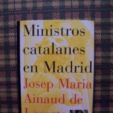 Libros de segunda mano: MINISTROS CATALANES EN MADRID - DESDE FERNANDO VII AL PSOE AÑOS 80 - 1996 - ILUSTRADO. Lote 26272443