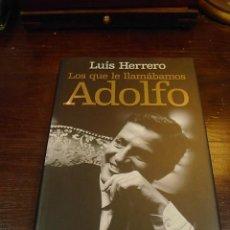 Libros de segunda mano: LUIS HERRERO, LOS QUE LE LLAMAMOS ADOLFO, 2 ED. LA ESFERA DE LIBROS, 2007. Lote 26601694