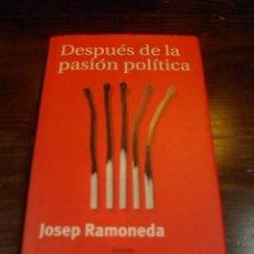 Libros de segunda mano: JOSEP RAMONEDA, DESPUES DE LA PASION POLITICA, TAURUS, 1998. Lote 26603950