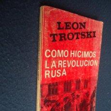 Libros de segunda mano: LEON TROTSKI COMO HICIMOS LA REVOLUCION RUSA, EDICIONES DEL SIGLO, BUENOS AIRES 1973. Lote 27090227