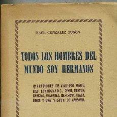 Libros de segunda mano: RAÚL GONZÁLEZ TUÑÓN : TODOS LOS HOMBRES DEL MUNDO SON HERMANOS - VIAJE TRAS EL TELÓN DE ACERO (1954). Lote 27659544