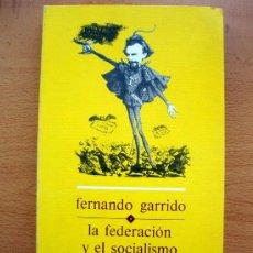 Libros de segunda mano: LIBRO DE FERNANDO GARRIDO LA FEDERACIÓN Y EL SOCIALISMO , LABOR 1975 ED. CORREGIDA Y AUMENTADA NUEVO. Lote 27732795