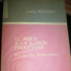 Libros de segunda mano: LUDWIG REICHHOLD, EL ADIÓS A LA ILUSIÓN PROLETARIA, (FIN DEL MITO REVOLUCIONARIO), MADRID, 1975. Lote 28027952