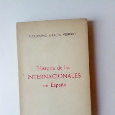Libros de segunda mano: HISTORIA DE LAS INTERNACIONALES EN ESPAÑA, MAXIMIANO GARCIA VENERO, 1956. Lote 28229079
