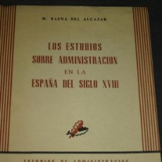 Libros de segunda mano: M. BAENA DEL ALCAZAR: LOS ESTUDIOS SOBRE ADMINISTRACIÓN EN LA ESPAÑA DEL SIGLO XVIII, MADRID, 1968. Lote 28236267
