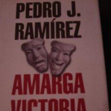 Libros de segunda mano: PEDRO J. RAMIREZ. AMARGA VICTORIA, BARCELONA, 2000. Lote 28307421