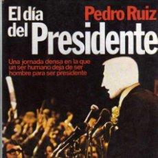 Libros de segunda mano: EL DÍA DEL PRESIDENTE - PEDRO RUIZ - EDITORIAL PLANETA 1979. Lote 28832313