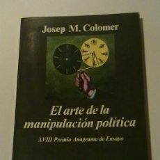 Libros de segunda mano: EL ARTE DE LA MANIPULACIÓN POLÍTICA (JOSEP M. COLOMER) ANAGRAMA. 1990 1ª EDICIÓN!!!. Lote 28790316