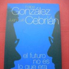 Libros de segunda mano - EL FUTURO NO ES LO QUE ERA UNA CONVERSACIÓN. FELIPE GONZALEZ. JUAN LUIS CEBRIAN. AGUILAR - 28923042