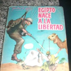 Libros de segunda mano: EGIPTO NACE A LA LIBERTAD, POR HÉCTOR MIRI - ENRIQUE L. SIGNORIS EDITOR - ARGENTINA - 1957 - RARO!. Lote 29248868