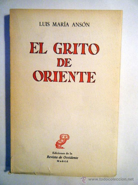 LUIS MARÍA ANSÓN EL GRITO DE ORIENTE EDICIONES DE LA REVISTA DE OCCIDENTE, MADRID,1965 (Libros de Segunda Mano - Pensamiento - Política)