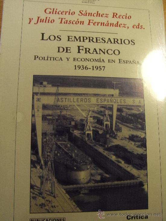 LOS EMPRESARIOS DE FRANCO POLÍTICA Y ECONOMIA EN ESPAÑA 1936-1957 - NUEVO (Libros de Segunda Mano - Pensamiento - Política)
