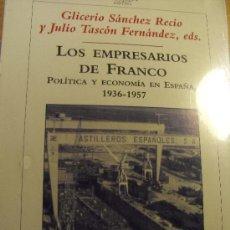 Libros de segunda mano: LOS EMPRESARIOS DE FRANCO POLÍTICA Y ECONOMIA EN ESPAÑA 1936-1957 - NUEVO. Lote 30002822