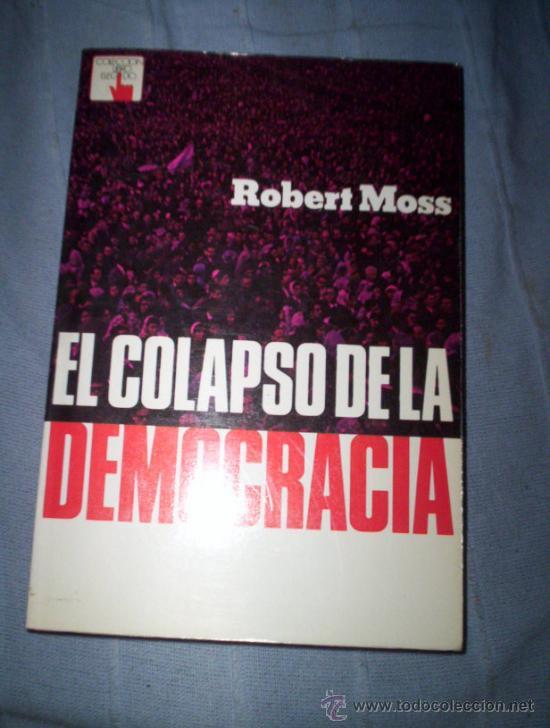 EL COLAPSO DE LAS DEMOCRACIAS - ROBERT MOSS (Libros de Segunda Mano - Pensamiento - Política)