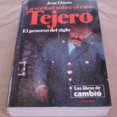 Libros de segunda mano: LA VERDAD SOBRE TEJERO, EL PROCESO DEL SIGLO - JOSE ONETO, LOS LIBROS DEL CAMBO16.. Lote 30547499