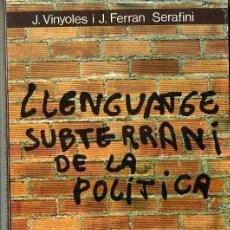 Libros de segunda mano: VINYOLES / SERAFINI : LLENGUATGE SUBTERRANI DE LA POLITICA - CATALÁN. Lote 30600294
