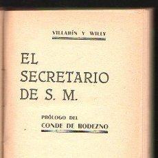 Libros de segunda mano: EL SECRETARIO DE S.M. PROLOG DEL CONDE DE RODEZNO POR VILLARIN Y WILLY - SEVILLA 1935. Lote 31248521